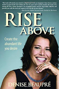 Rise Above: Create the Abundant Life You Desire by Denise Beaupré