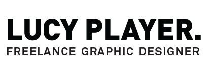 Lucy Player  |  Freelance Graphic Designer