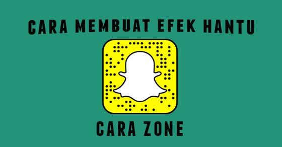 Cara Membuat Efek Hantu Pada Snapchat