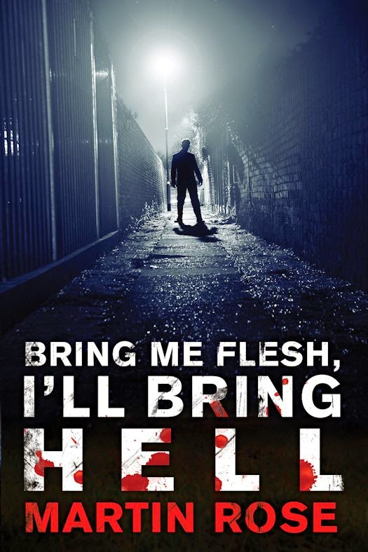 Interview with Martin Rose, author of Bring Me Flesh, I'll Bring Hell - October 28, 2014