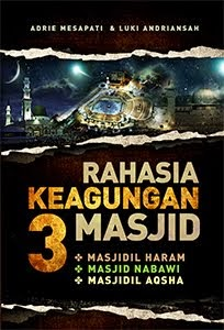Buku Rahasia Keagungan 3 Masjid (Masjidil Haram,Masjid Nabawi, Masjid Al-Aqsha)