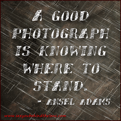 Thoughtful Thursday Quote by Ansel Adams: A good photograph is knowing where to stand.  On www.seeyoubehindthelens.com Dakota Visions Photography LLC