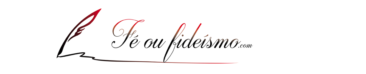 Fé ou Fideísmo?