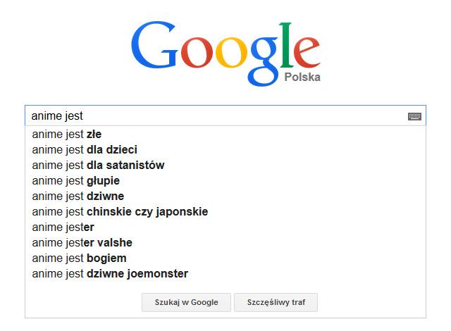 Według Google anime jest złe, dla dzieci, satanistów, głupie, chińskie czy japonski, a także bogiem