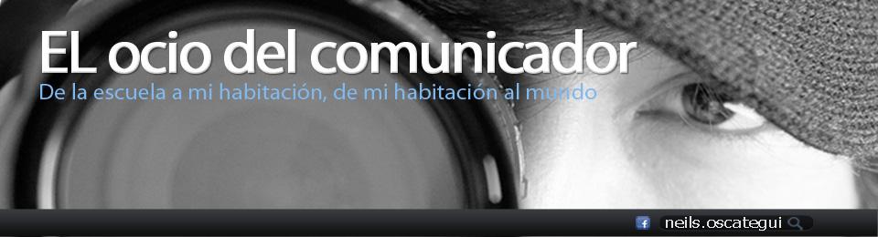 """""""El ocio del comunicador"""""""