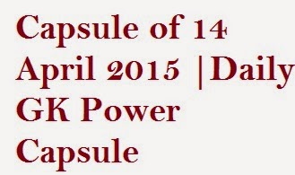 Current Affairs Capsule of 14 April 2015 |Daily GK Power Capsule