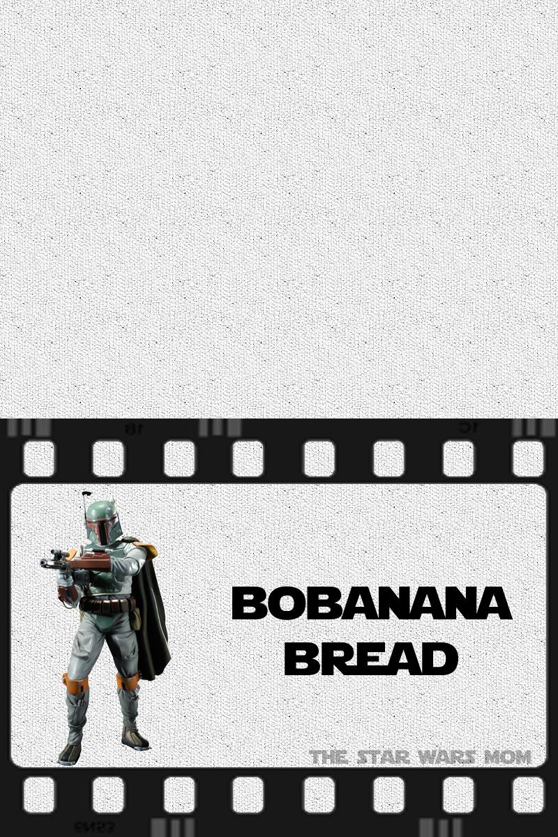 Bobanana Bread - Free Printable Food Label - The Star Wars Mom ...