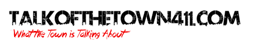 TalkOfTheTown411.com | EXCLUSIVE INTERVIEWS | CELEBRITY NEWS | VIDEOS | MUSIC | MORE
