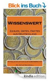http://www.amazon.de/Wissenswert-Zahlen-Daten-Fakten-Deutschland-ebook/dp/B00MZZV0DE/ref=sr_1_1?ie=UTF8&qid=1409951905&sr=8-1&keywords=Wissenswert