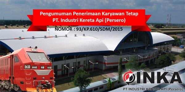 Pengumuman Penerimaan Karyawan Tetap PT. Industri Kereta Api (Persero) Tahun 2015