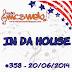#358 IN DA HOUSE 20/06/2014