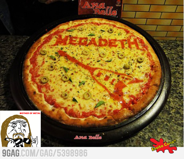 pizza, megadeth, meme mother of metal, eeeita coisa