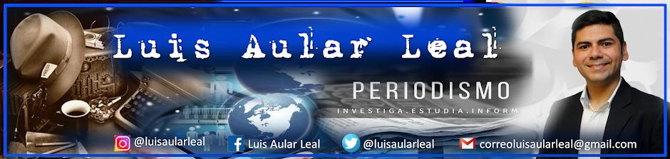Luis Aular Leal  I  Periodismo, historia e investigación