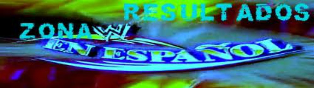 RESULTADOS ZONA WWE EN ESPAÑOL