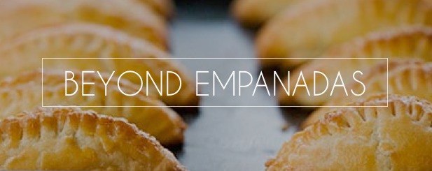 Beyond Empanadas