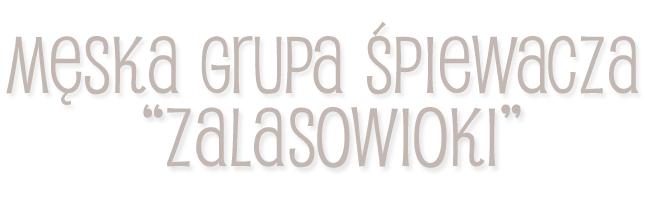 http://zalasowianie.blogspot.com/p/meska-grupa-spiewacza-zalasowioki.html