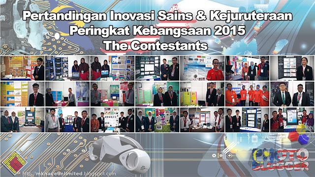 Pertandingan Inovasi Sains & Kejuruteraan Peringkat Kebangsaan 2015 - The Contestants