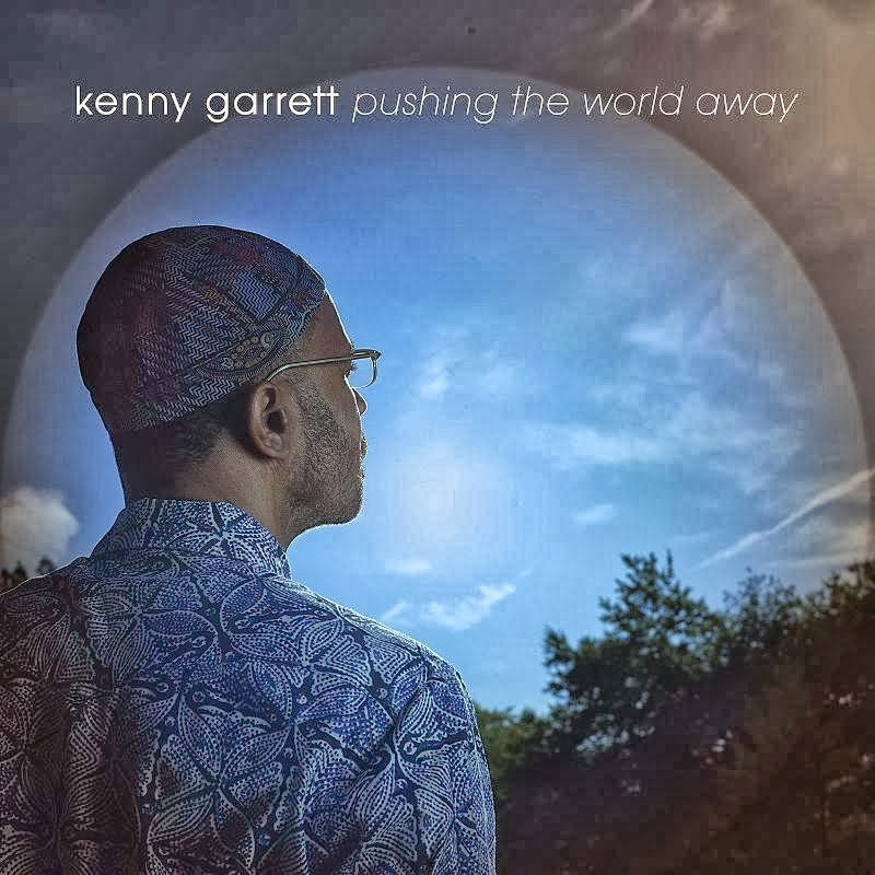 KENNY GARRETT:  PUSHING THE WORLD AWAY