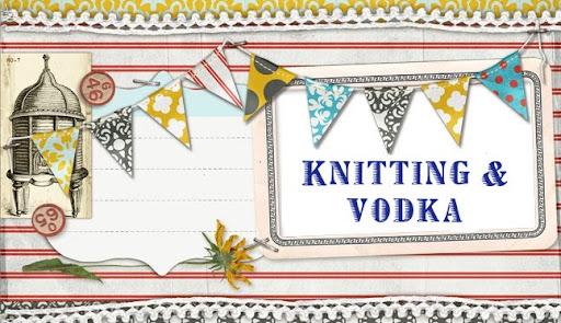 Knitting and Vodka