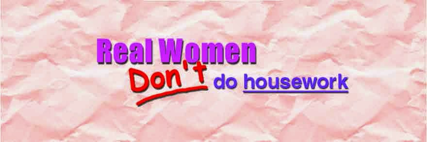 Real Women Don't Do Housework