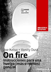 On fire. Instrucciones para una huelga más o menos general. - Joe Kelso + Vanity Dust