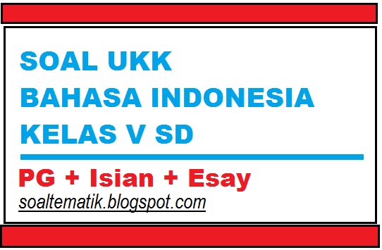 Soal Bahasa Indonesia Kelas 5 Sd Latihan Ukk Semester 2 Genap Lengkap File Soal Tematik Sd