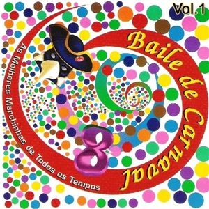 Baile De Carnaval   As Melhores Marchinhas De Todos Os Tempos   Vol. 1