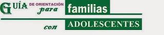 http://diversidad.murciaeduca.es/orientamur2/gestion/documentos/guia_de_orientacion_para_familias_con_adolescentes.pdf