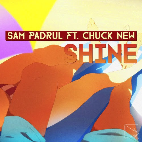 Sam Padrul - Shine (feat. Chuck New)