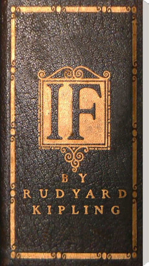 a literary analysis of if by kipling Poem if rudyard kipling if you can keep your head when all about you are losing theirs and blaming it on you if you can trust yourself when all men doubt you, but make allowance for their doubting too: if you can wait and not be tired by waiting, 5 or, being lied about, don't.