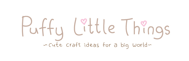 Puffy Little Things ~ cute craft ideas for a big world ~