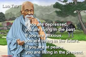 If you are depressed, you are living in the past.