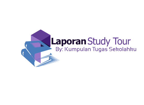 Contoh Lengkap Laporan Study Tour