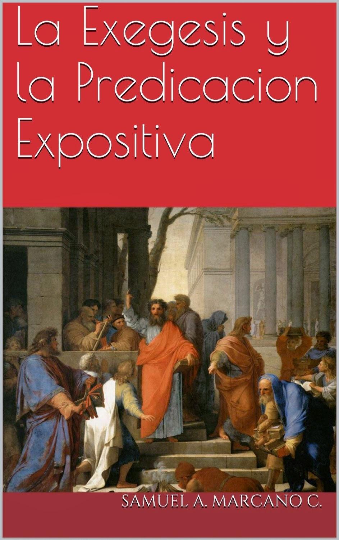 Samuel A. Marcano C.-La Exegesis y La Predicación Expositiva-