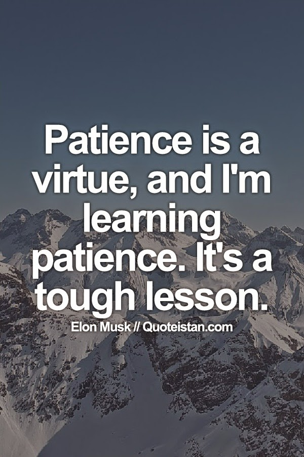Patience Is A Virtue And Im Learning Patience Its A Tough Lesson