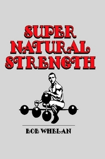 "SUPER NATURAL STRENGTH - THE BEST ""NUTS AND BOLTS"" TRUTHFUL, NO BS TRAINING BOOK!"