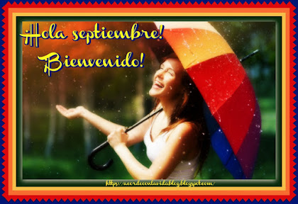 * ¡Hola septiembre! *