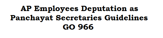 AP Employees Deputation as Panchayat Secretaries Guidelines GO 966