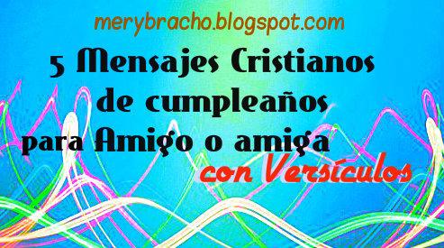 feliz cumpleaños con mensajes cristianos a amigo amiga, hijos, hermanos, frases cristianas en imágenes. Mery Bracho
