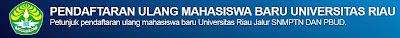 PENDAFTARAN ULANG MAHASISWA BARU UNIVERSITAS RIAU  Petunjuk pendaftaran ulang mahasiswa baru Universitas Riau Jalur SNMPTN DAN PBUD.