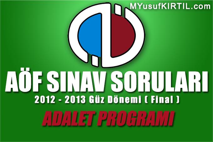 Açıköğretim Fakültesi ( AÖF ) Adalet Bölümü / Programı 2012 - 2013 Güz Dönemi Dönem Sonu Sınavı ( Final ) Soruları İndir