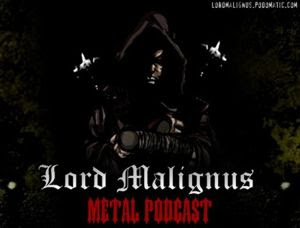 Lord Malignus Metal Podcast