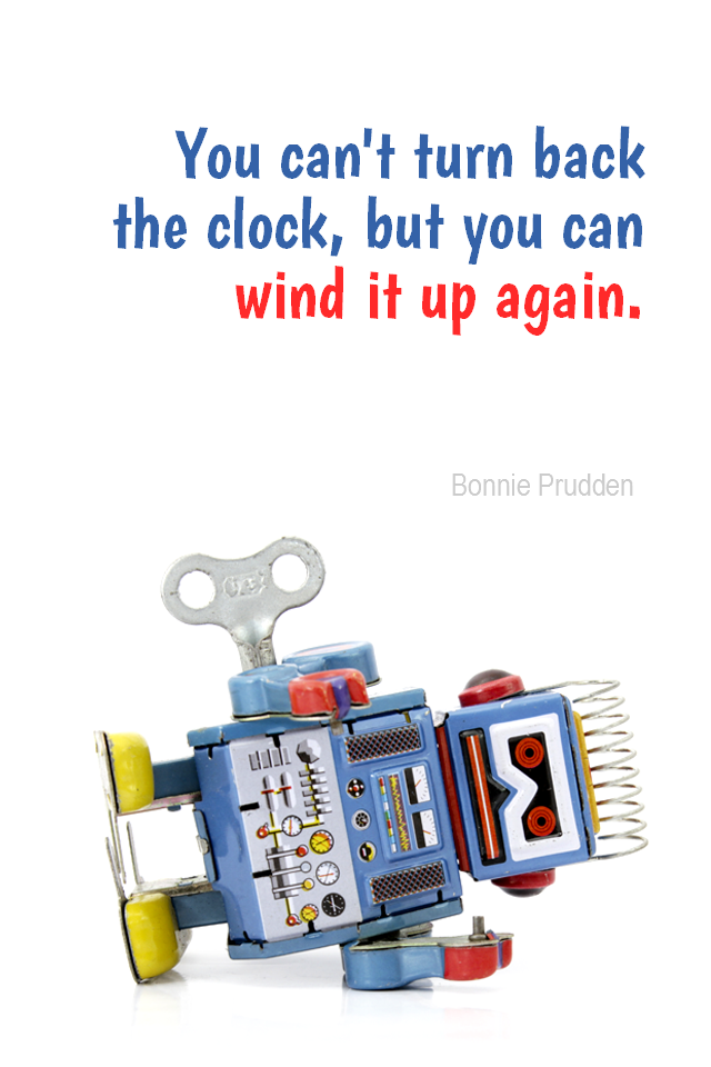visual quote - image quotation for FITNESS - You can't turn back the clock, but you can wind it up again. - Bonnie Prudden