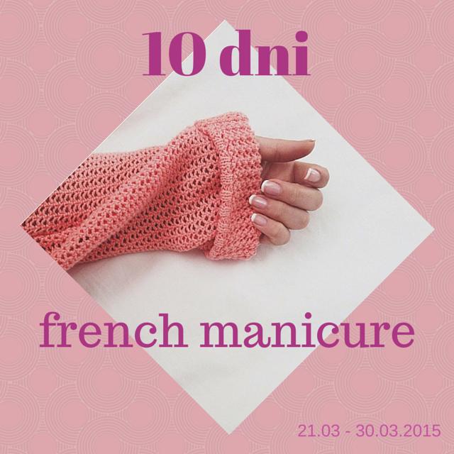 KONKURS 10 DNI FRENCH MANICURE 20.03 30.03