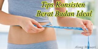 Tips Untuk Konsisten Dengan Berat Badan Yang Ideal