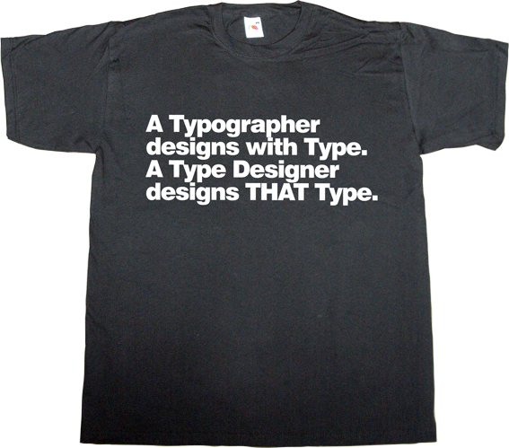 typographer typography typeface Font graphic design t-shirt ephemeral-t-shirts