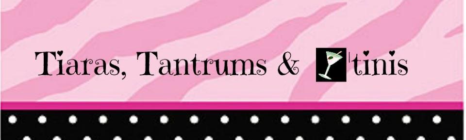 Tiaras, Tantrums & Martinis