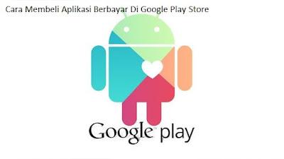 Cara Membeli Aplikasi Android Berbayar Di Google Play Store
