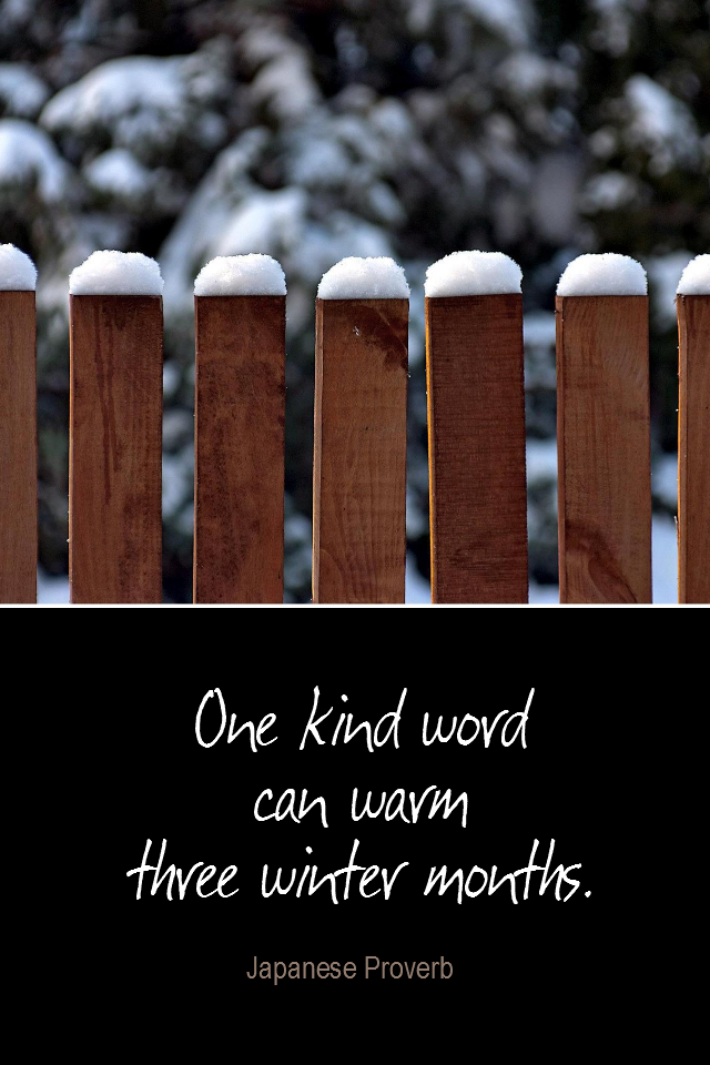 visual quote - image quotation for COMPASSION - One kind word can warm three winter months. - Japanese proverb