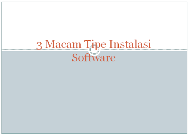 Melakukan Instalasi Software, 3 Macam Tipe Instalasi Software